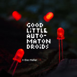 Doc Heller: Good Little Automaton Droids (Album Review)