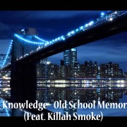 """Old School Memories""(Feat Killah Smoke)"" – Big Knowledge"